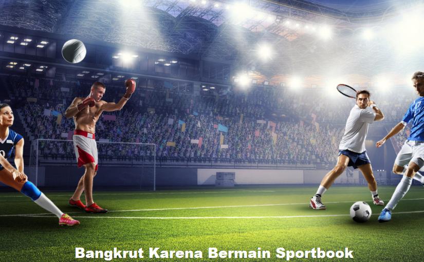 Bangkrut Karena Bermain Sportbook